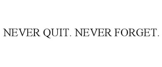 mark for NEVER QUIT. NEVER FORGET., trademark #85802486
