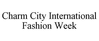 mark for CHARM CITY INTERNATIONAL FASHION WEEK, trademark #85802686