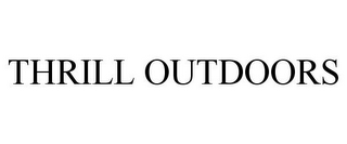 mark for THRILL OUTDOORS, trademark #85802853