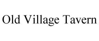 mark for OLD VILLAGE TAVERN, trademark #85802862