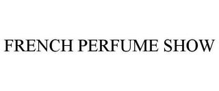 mark for FRENCH PERFUME SHOW, trademark #85803031