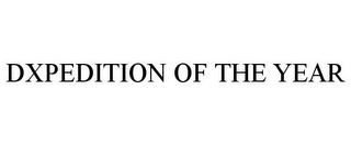 mark for DXPEDITION OF THE YEAR, trademark #85803172