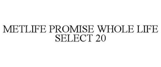 mark for METLIFE PROMISE WHOLE LIFE SELECT 20, trademark #85803216