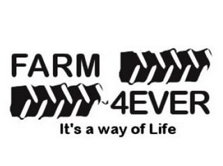 mark for FARM 4EVER IT'S A WAY OF LIFE, trademark #85803346