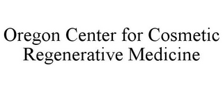 mark for OREGON CENTER FOR COSMETIC REGENERATIVE MEDICINE, trademark #85803398