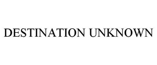 mark for DESTINATION UNKNOWN, trademark #85803619