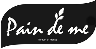 mark for PAIN DE ME PRODUCT OF FRANCE, trademark #85803620