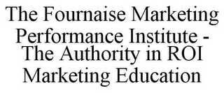 mark for THE FOURNAISE MARKETING PERFORMANCE INSTITUTE - THE AUTHORITY IN ROI MARKETING EDUCATION, trademark #85803663