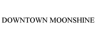 mark for DOWNTOWN MOONSHINE, trademark #85804020