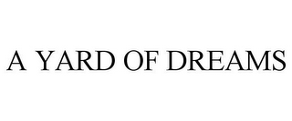 mark for A YARD OF DREAMS, trademark #85804028