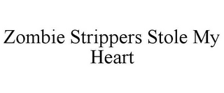 mark for ZOMBIE STRIPPERS STOLE MY HEART, trademark #85804041