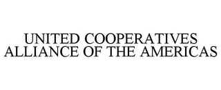 mark for UNITED COOPERATIVES ALLIANCE OF THE AMERICAS, trademark #85804164