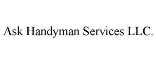 mark for ASK HANDYMAN SERVICES LLC., trademark #85804221