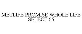 mark for METLIFE PROMISE WHOLE LIFE SELECT 65, trademark #85804255