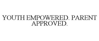mark for YOUTH EMPOWERED. PARENT APPROVED., trademark #85804301