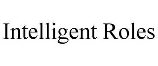 mark for INTELLIGENT ROLES, trademark #85804323
