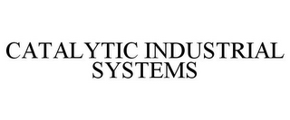 mark for CATALYTIC INDUSTRIAL SYSTEMS, trademark #85804467