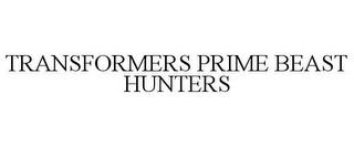 mark for TRANSFORMERS PRIME BEAST HUNTERS, trademark #85804514