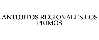 mark for ANTOJITOS REGIONALES LOS PRIMOS, trademark #85804621
