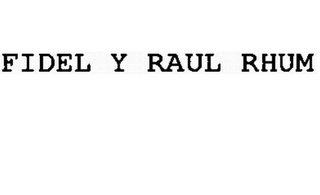 mark for FIDEL Y RAUL RHUM, trademark #85804622