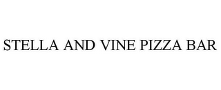 mark for STELLA AND VINE PIZZA BAR, trademark #85804665