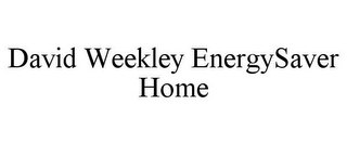mark for DAVID WEEKLEY ENERGYSAVER HOME, trademark #85804969