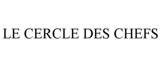 mark for LE CERCLE DES CHEFS, trademark #85805134