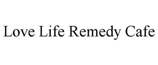 mark for LOVE LIFE REMEDY CAFE, trademark #85805193
