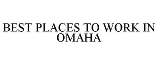 mark for BEST PLACES TO WORK IN OMAHA, trademark #85805256