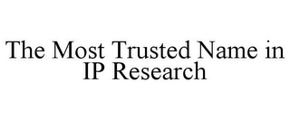 mark for THE MOST TRUSTED NAME IN IP RESEARCH, trademark #85805417