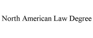 mark for NORTH AMERICAN LAW DEGREE, trademark #85806087