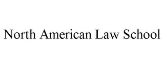mark for NORTH AMERICAN LAW SCHOOL, trademark #85806088