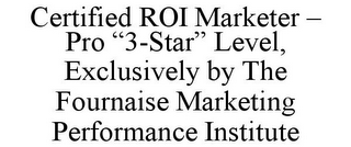 "mark for CERTIFIED ROI MARKETER - PRO ""3-STAR"" LEVEL, EXCLUSIVELY BY THE FOURNAISE MARKETING PERFORMANCE INSTITUTE, trademark #85806165"