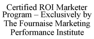 mark for CERTIFIED ROI MARKETER PROGRAM - EXCLUSIVELY BY THE FOURNAISE MARKETING PERFORMANCE INSTITUTE, trademark #85806168