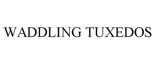 mark for WADDLING TUXEDOS, trademark #85806318