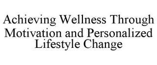 mark for ACHIEVING WELLNESS THROUGH MOTIVATION AND PERSONALIZED LIFESTYLE CHANGE, trademark #85806343