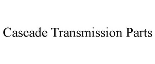 mark for CASCADE TRANSMISSION PARTS, trademark #85806413