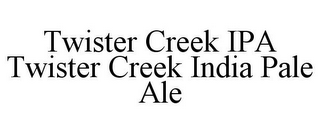 mark for TWISTER CREEK IPA TWISTER CREEK INDIA PALE ALE, trademark #85806757