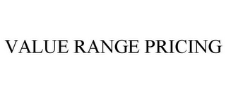mark for VALUE RANGE PRICING, trademark #85806766
