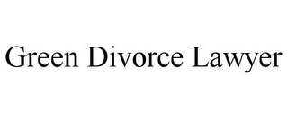 mark for GREEN DIVORCE LAWYER, trademark #85806767