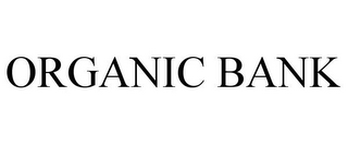 mark for ORGANIC BANK, trademark #85806902