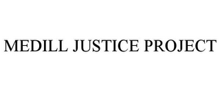 mark for MEDILL JUSTICE PROJECT, trademark #85806911