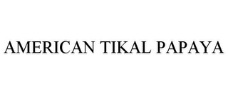 mark for AMERICAN TIKAL PAPAYA, trademark #85807035