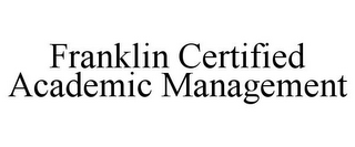 mark for FRANKLIN CERTIFIED ACADEMIC MANAGEMENT, trademark #85807131