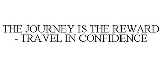 mark for THE JOURNEY IS THE REWARD - TRAVEL IN CONFIDENCE, trademark #85807412