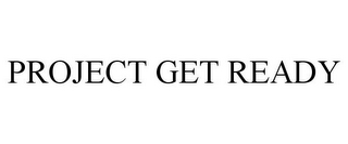 mark for PROJECT GET READY, trademark #85807778