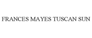 mark for FRANCES MAYES TUSCAN SUN, trademark #85808167