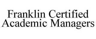 mark for FRANKLIN CERTIFIED ACADEMIC MANAGERS, trademark #85808275