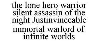 mark for THE LONE HERO WARRIOR SILENT ASSASSIN OF THE NIGHT JUSTINVINCEABLE IMMORTAL WARLORD OF INFINITE WORLDS, trademark #85808294