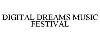 mark for DIGITAL DREAMS MUSIC FESTIVAL, trademark #85808442